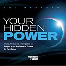 Your Hidden Power: Using Nonverbal Intelligence to Propel Your Business or Career to Excellence