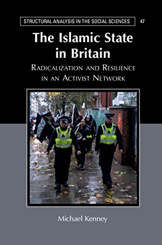 The Islamic State in Britain: Radicalization and Resilience in an Activist Network (Structural Analysis in the Social Sciences) (English Edition)
