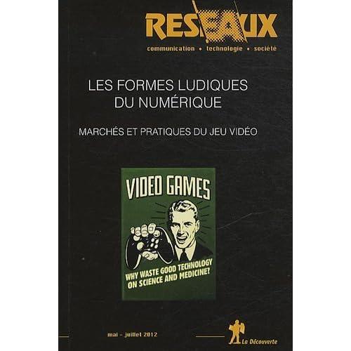Réseaux. N° 173-174. mai-juil : Les formes ludiques du numérique. Marchés et pratiques du jeu vidéo de Flichy. Patrice (2012) Broché