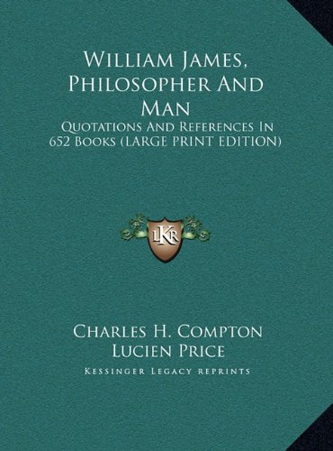 William James, Philosopher and Man: Quotations and References in 652 Books (Large Print Edition)