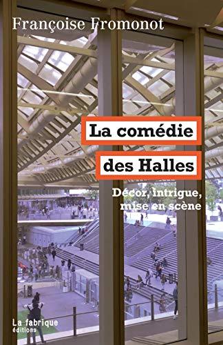 La Comédie des Halles: Décor, intrigue, mise en scène par Françoise Fromonot