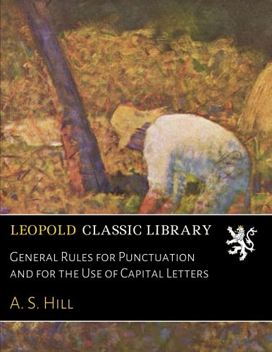 General Rules for Punctuation and for the Use of Capital Letters por A. S. Hill
