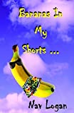 Bananas In My Shorts by Nav Logan