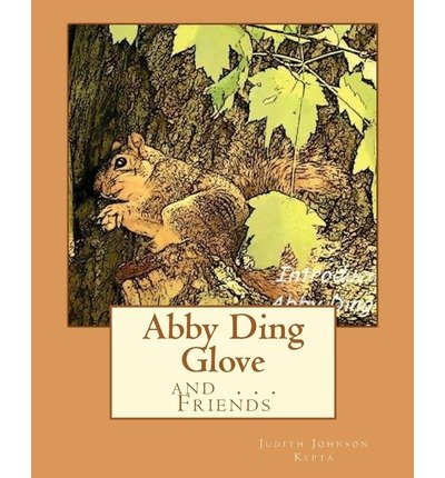 [( Abby Ding Glove: Introducing: Abby Ding Glove . . . and Friends )] [by: Judith Johnson Kypta] [Sep-2010]