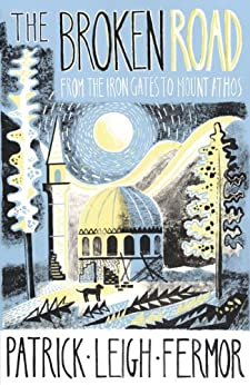 The Broken Road: From the Iron Gates to Mount Athos by [Fermor, Patrick Leigh]