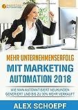 Mehr Unternehmenserfolg mit Marketing Automation 2018: Wie man automatisiert Neukunden generiert und bis zu 30% mehr verkauft