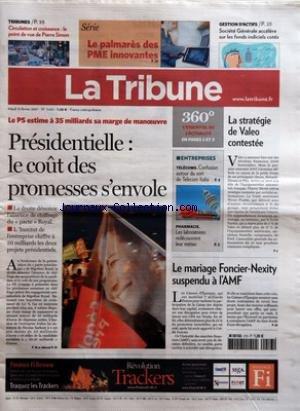 TRIBUNE (LA) [No 3601] du 13/02/2007 - LE PS ESTIME A 35 MILLIARDS SA MARGE DE MANOEUVRE - PRESIDENTIELLE - LE COUT DES PROMESSES S'ENVOLE - TRIBUNES - CIRCULATION ET CROISSANCE - LE POINT DE VUE DE PIERRE SIMON - SERIE - LE PALMARES DES PME INNOVANTES - GESTION D'ACTIFS - SOCIETE GENERALE ACCELERE SUR LES FONDS INDICIELS COTES - 360-ü L'ESSENTIEL DE L'ACTUALITE - ENTREPRISES - TELECOMS - CONFUSION AUTOUR DU SORT DE TELECOM ITALIA - PHARMACIE - LES LABORATOIRES REDECOUVRENT LEUR METIER - LA STR par Collectif