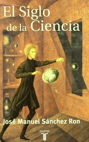 El Siglo de La Ciencia (Taurus Pensamiento) por Jose Manuel Sanchez Ron
