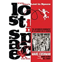 1: Irwin Allen's Lost in Space, Volume One: The Authorized Biography of a Classic Sci-Fi Series: Volume 1