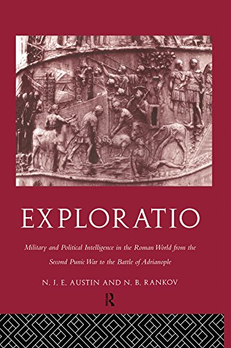 Exploratio: Military & Political Intelligence in the Roman World from the Second Punic War to the Battle of Adrianople por N. J. E. Austin