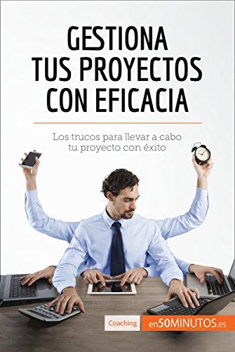 Gestiona tus proyectos con eficacia: Los trucos para llevar a cabo tu proyecto con éxito (Coaching) por 50Minutos.es