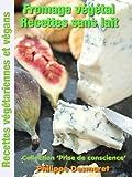 Telecharger Livres Fromage vegetal Recettes sans lait Collection Prise de conscience t 4 (PDF,EPUB,MOBI) gratuits en Francaise