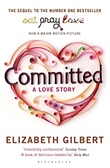 Committed: A Sceptic Makes Peace With Marriage di [Gilbert, Elizabeth]