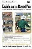 Erziehung im Round-Pen: Erste Schritte, um Ihr Pferd zu starten: Texas-Training - Keith Hosman