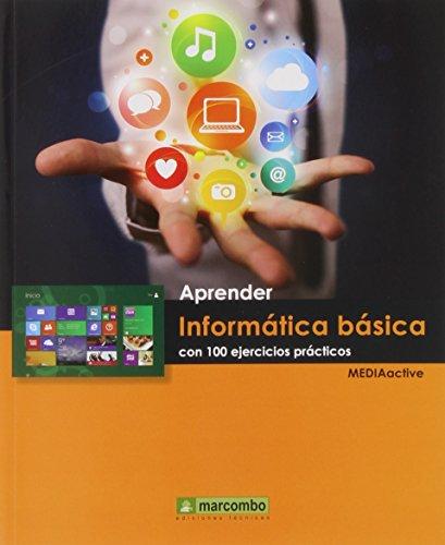 APRENDER INFORMÁTICA BÁSICA CON 100 EJERCICIOS PRACTICOS (APRENDER...CON 100 EJERCICIOS PRÁCTICOS) por MEDIAactive