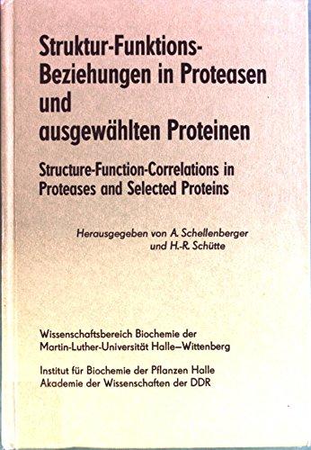 Struktur-Funktions-Beziehungen in Proteasen und ausgewählten Proteinen. - Structure-Function-Correlations in Proteases and Selected Proteins. (zweisprachig: deutsch + englisch).