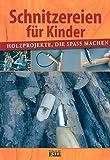 Schnitzereien für Kinder - Holzprojekte, die Spaß machen
