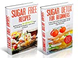 Sugar Detox: Sugar Detox for Beginners 2 for 1 FAST TRACK Power Pack! - A Sugar Detox Diet Box Set for Fast Weight Loss & an End to Sugar Addiction for ... (Sugar Detox & Sugar Free Recipes)