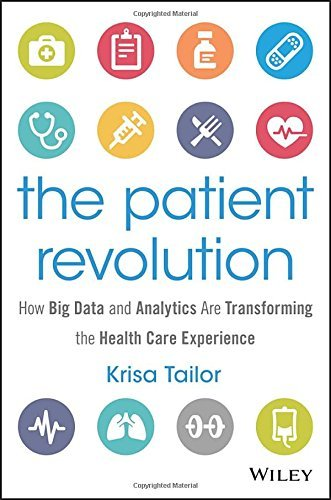 The Patient Revolution: How Big Data and Analytics are Transforming the Health Care Experience (Wiley and SAS Business Series) by Krisa Tailor (2016-02-09)