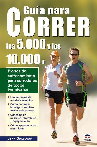 Guía Para Correr los 5.000 y los 10.000 por Jeff Galloway