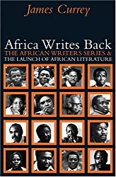 Africa Writes Back: The African Writers Series & the Launch of African Literature (African Writers (Unnumbered))
