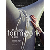 The Fabric Formwork Book: Methods for Building New Architectural and Structural Forms in Concrete (English Edition)