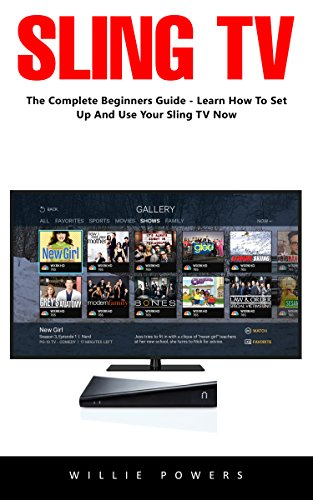 sling-tv-the-complete-beginners-guide-learn-how-to-set-up-and-use-your-sling-tv-now-english-edition