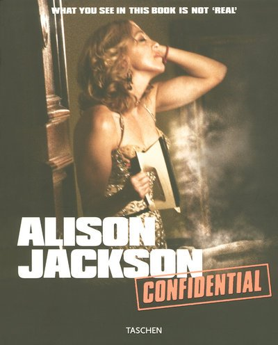 Alison Jackson: Confidential. What you see in this book is not