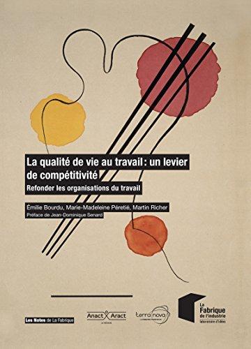 La qualité de vie au travail : un levier de compétitivité: Refonder les organisations du travail par Martin Richer