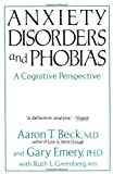 Anxiety Disorders And Phobias: A Cognitive Perspective by Aaron T. Beck (1991-01-01)