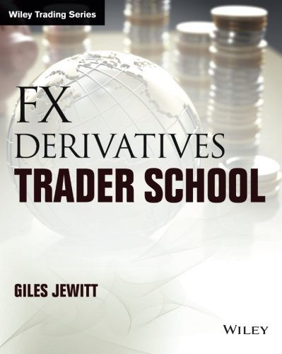 FX Derivatives Trader School: Technical and Practical Techniques for Trading Foreign Exchange Derivatives (Wiley Trading)