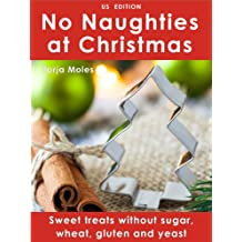 No Naughties at Christmas: Sweet treats without sugar, wheat, gluten and yeast (US edition)