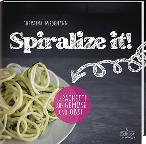 Spiralize it! - Spaghetti aus Obst und Gemüse -