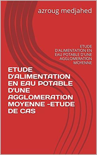 ETUDE D'ALIMENTATION EN EAU POTABLE D'UNE AGGLOMERATION  MOYENNE -ETUDE DE CAS: ETUDE D'ALIMENTATION EN EAU POTABLE D'UNE AGGLOMERATION  MOYENNE par azroug medjahed