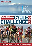 Lake Taupo Cycle Challenge Guide: The Ultimate Guide