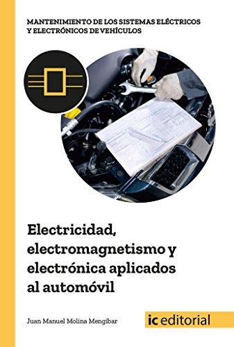 Electricidad, electromagnetismo y electrónica aplicados al automóvil por Juan Manuel Molina Mengíbar