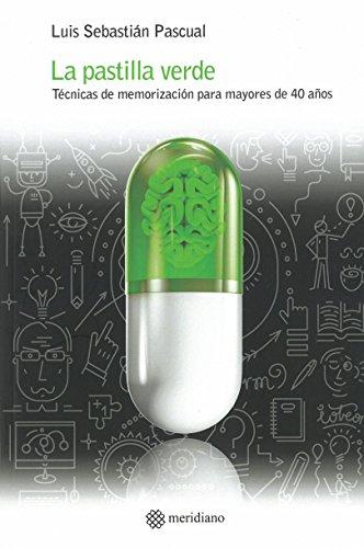 La pastilla verde : técnicas de memorización para mayores de 40 años por Luis Sebastián Pascual