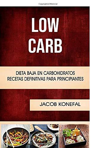 Low Carb: Dieta Baja En Carbohidratos: Recetas Definitivas Para