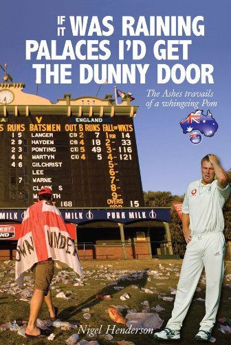 If it Was Raining Palaces, I'd Get the Dunny Door: The Ashes Travails of a Whingeing Pom (English Edition) por Nigel Henderson