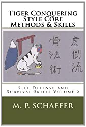 Self Defense and Survival Skills Volume 2: Tiger Conquering Style Core Methods & Skills by M. P. Schaefer (2013-09-06)