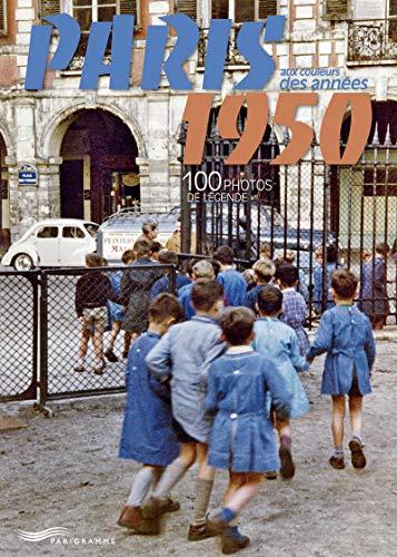 Paris aux couleurs des années 1950 - 100 photos de légende - édition bilingue français et anglais par Collectif
