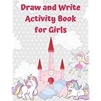 Draw And Write Activity Book For Girls: Blank Storybook For Kids With Lines And Picture Space