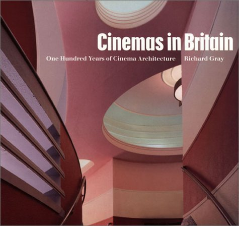 Cinemas in Britain: 100 Years of Cinema Architecture 1st (first) Hardb Edition by Gray, Richard published by Lund Humphries Publishers Ltd (1996)