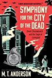 Front cover for the book Symphony for the City of the Dead: Dmitri Shostakovich and the Siege of Leningrad by M. T. Anderson