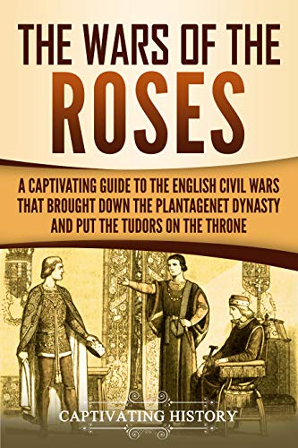 Ebooks The Wars of the Roses: A Captivating Guide to the English Civil Wars That Brought down the Plantagenet Dynasty and Put the Tudors on the Throne Descargar PDF