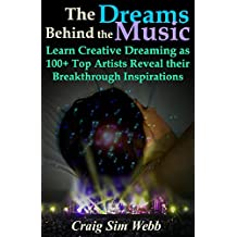 The Dreams Behind the Music: Learn Creative Dreaming as 100+ Top Artists Reveal their Breakthrough Inspirations (English Edition)