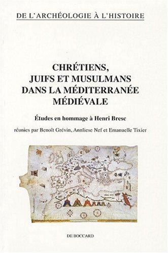 Chrétiens, juifs et musulmans dans la Méditerranée médiévale : Etudes en hommage à Henri Bresc