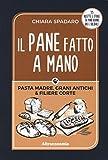 Scarica Libro Il pane fatto a mano Pasta madre grani antichi filiere corte (PDF,EPUB,MOBI) Online Italiano Gratis