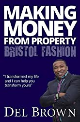 Making Money from Property - Bristol Fashion by Del Brown (2012-04-30)