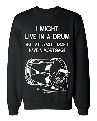I Might Live In A Drum But At Least I Don't Have A Mortgage Classic Sweatshirt Small (Classics Small Hobo)